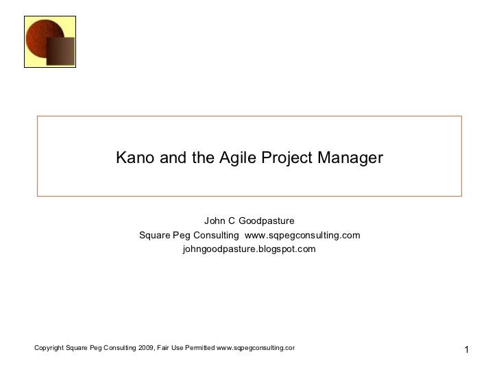 Kano and the Agile Project Manager John C Goodpasture Square Peg Consulting  www.sqpegconsulting.com johngoodpasture.blogs...
