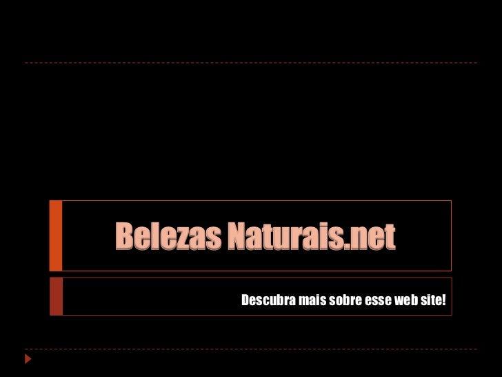 Belezas Naturais.net<br />Descubra mais sobre esse web site!<br />