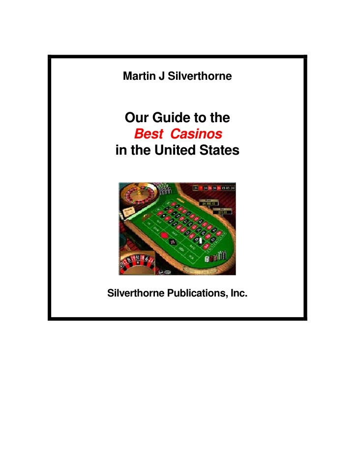 Martin J Silverthorne      Our Guide to the      Best Casinos  in the United States     Silverthorne Publications, Inc.