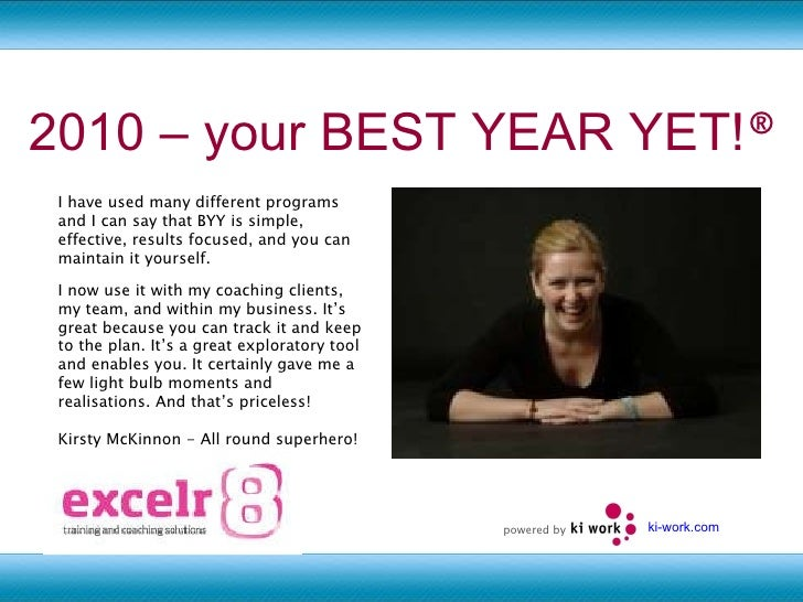 2010 – your BEST YEAR YET! ®   ki-work.com I now use it with my coaching clients, my team, and within my business. It's gr...