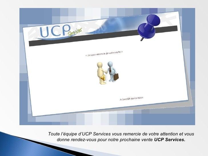 Toute l'équipe d'UCP Services vous remercie de votre attention et vous donne rendez-vous pour notre prochaine vente  UCP S...