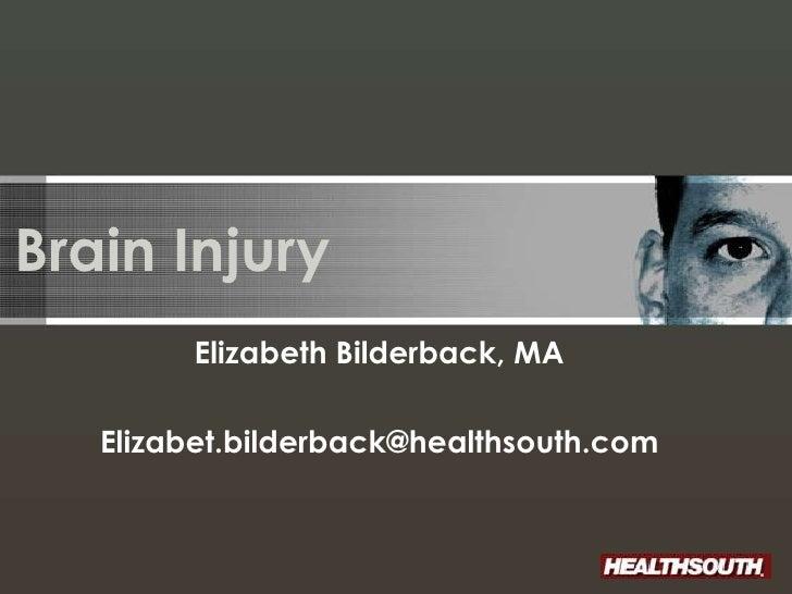Brain Injury         Elizabeth Bilderback, MA     Elizabet.bilderback@healthsouth.com