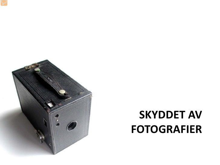 SKYDDET AV FOTOGRAFIER