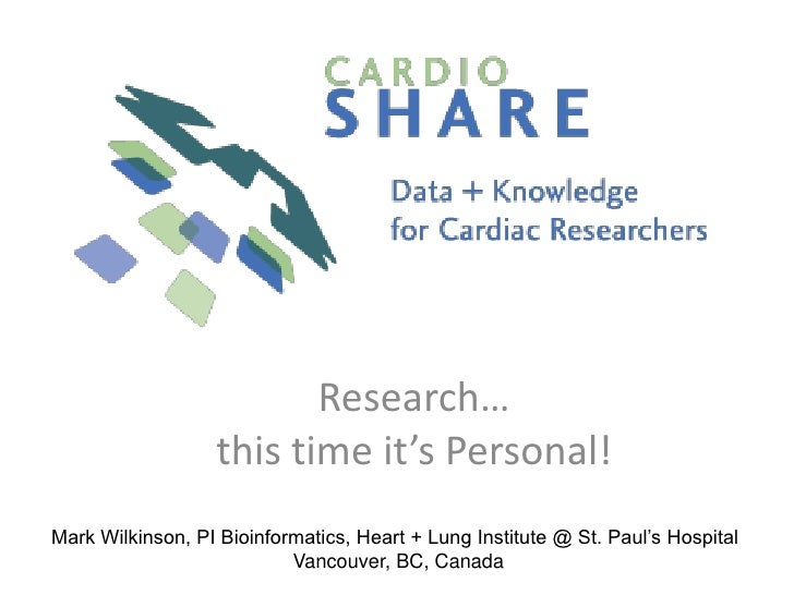Research… this time it's Personal!<br />Mark Wilkinson, PI Bioinformatics, Heart + Lung Institute @ St. Paul's Hospital<br...