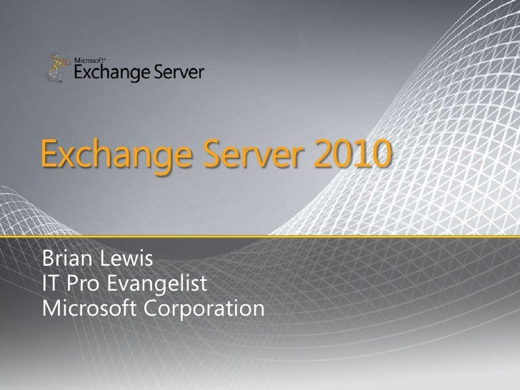 Exchange Server 2010<br />Brian Lewis<br />IT Pro Evangelist<br />Microsoft Corporation<br />