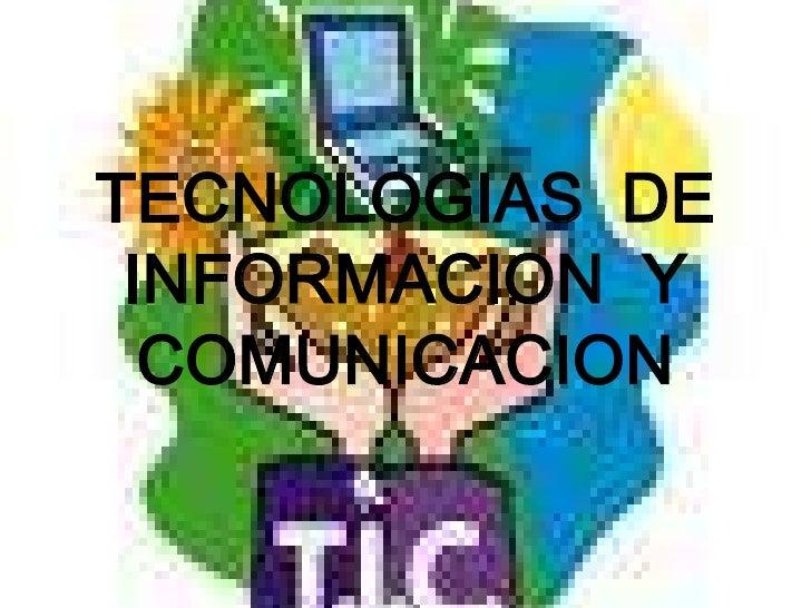 TECNOLOGIAS  DE INFORMACION  Y COMUNICACION<br />