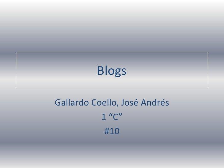"""Blogs<br />Gallardo Coello, José Andrés<br />1 """"C""""<br />#10<br />"""