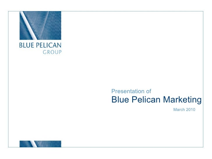 Presentation of Blue Pelican Marketing March 2010