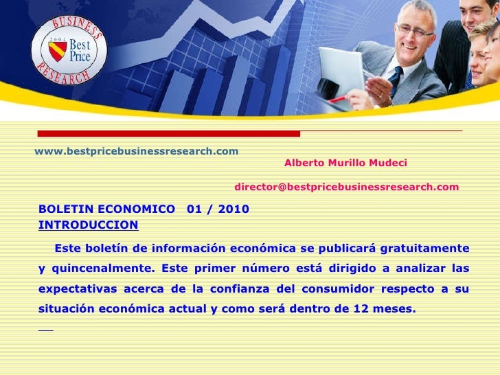 www.bestpricebusinessresearch.com Alberto Murillo Mudeci   [email_address] BOLETIN ECONOMICO  01 / 2010 INTRODUCCION Este ...