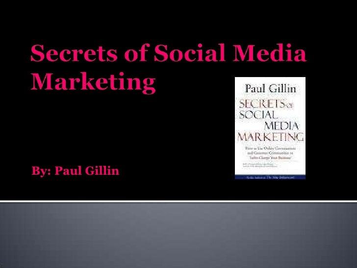 Secrets of Social Media Marketing<br />By: Paul Gillin<br />