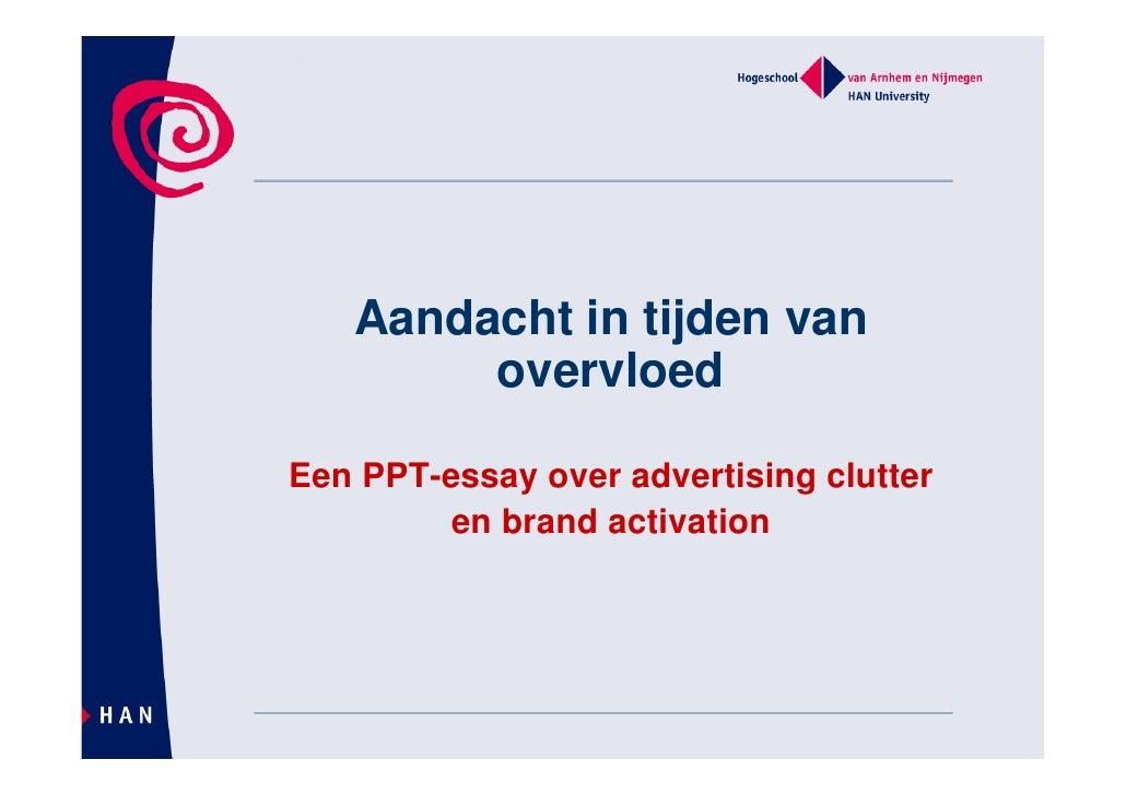 Aandacht in tijden van         overvloed  Een PPT-essay over advertising clutter          en brand activation