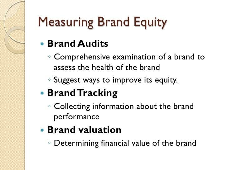 Measuring Brand Equity <ul><li>Brand Audits </li></ul><ul><ul><li>Comprehensive examination of a brand to assess the healt...