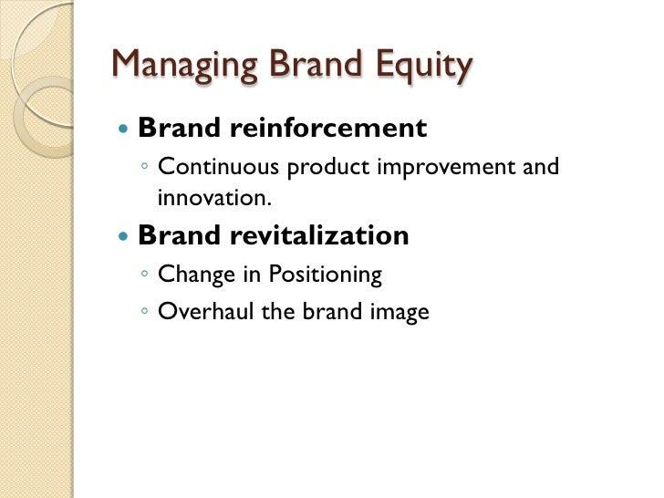 Managing Brand Equity <ul><li>Brand reinforcement </li></ul><ul><ul><li>Continuous product improvement and innovation. </l...