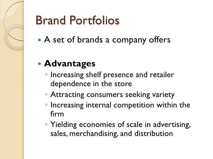 Brand Portfolios <ul><li>A set of brands a company offers </li></ul><ul><li>Advantages </li></ul><ul><ul><li>Increasing sh...