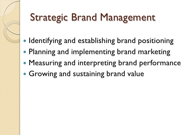 Strategic Brand Management <ul><li>Identifying & establishing brand positioning </li></ul><ul><li>Planning & implementing ...