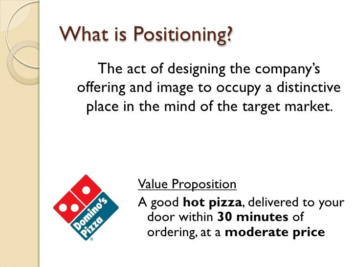 What is Positioning? <ul><li>The act of designing the company's offering and image to occupy a distinctive place in the mi...