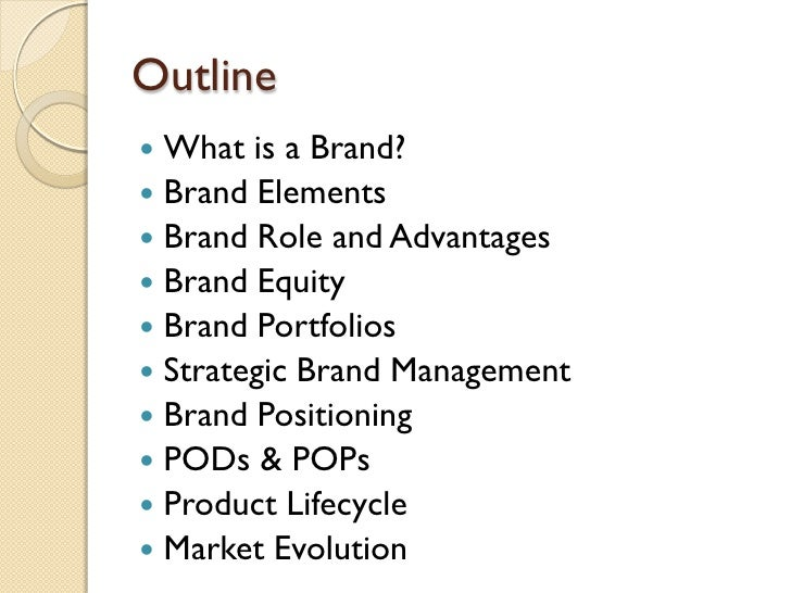 Outline <ul><li>What is a Brand? </li></ul><ul><li>Brand Elements </li></ul><ul><li>Brand Role and Advantages </li></ul><u...