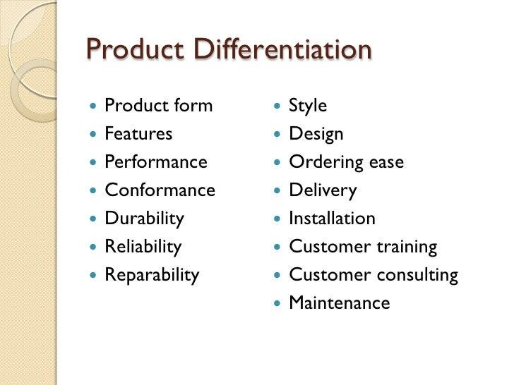 Product Differentiation <ul><li>Product form </li></ul><ul><li>Features </li></ul><ul><li>Performance </li></ul><ul><li>Co...