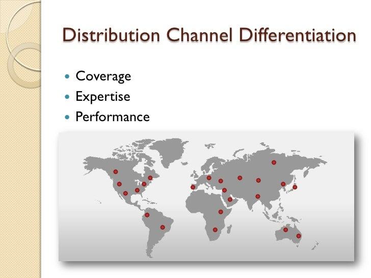 Distribution Channel Differentiation <ul><li>Coverage </li></ul><ul><li>Expertise </li></ul><ul><li>Performance </li></ul>