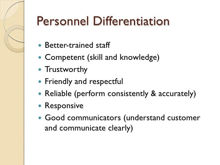 Personnel Differentiation <ul><li>Better-trained staff </li></ul><ul><li>Competent (skill and knowledge) </li></ul><ul><li...