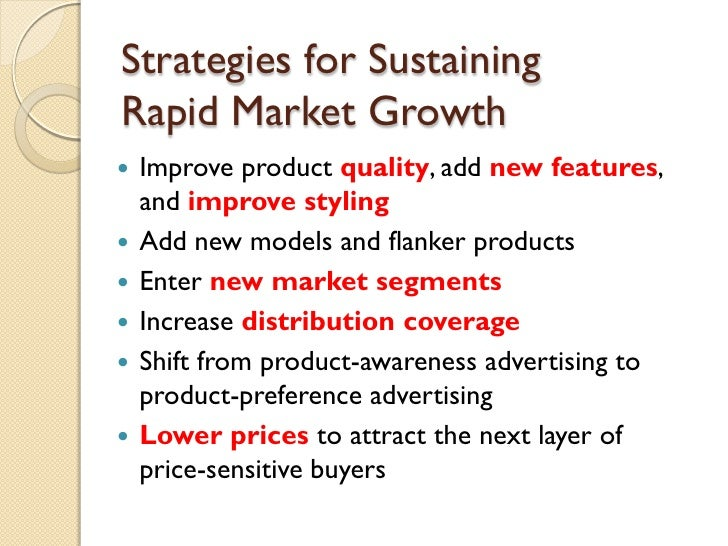 Strategies for Sustaining  Rapid Market Growth <ul><li>Improve product  quality , add  new   features , and  improve styli...