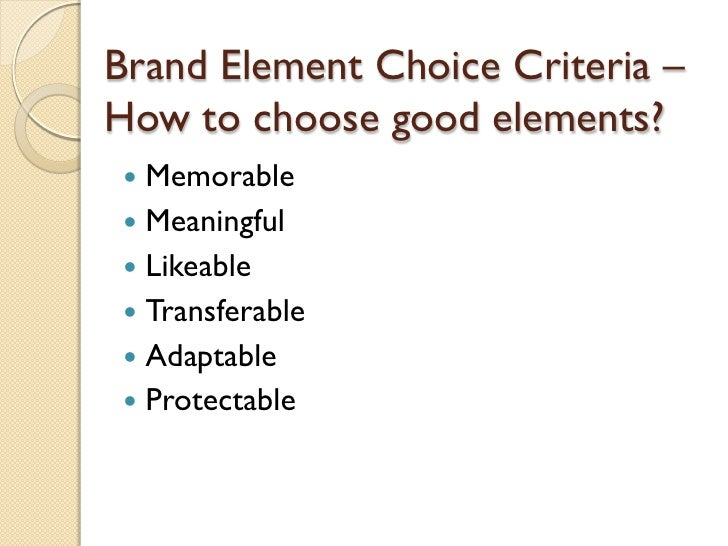 Brand Element Choice Criteria – How to choose good elements? <ul><li>Memorable </li></ul><ul><li>Meaningful </li></ul><ul>...