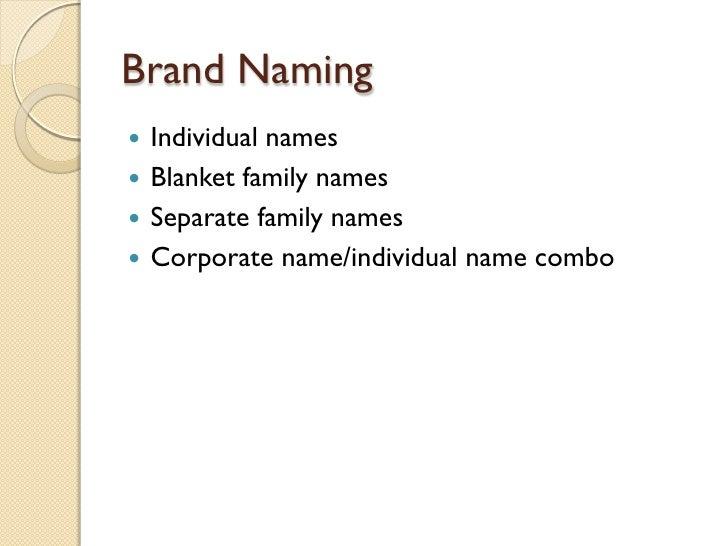 Brand Naming <ul><li>Individual names </li></ul><ul><li>Blanket family names </li></ul><ul><li>Separate family names </li>...