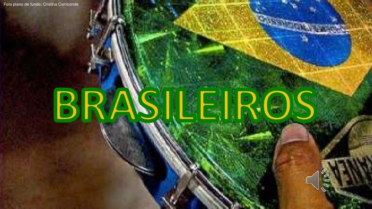 BRASILEIROS Foto plano de fundo: Cristina Carriconde