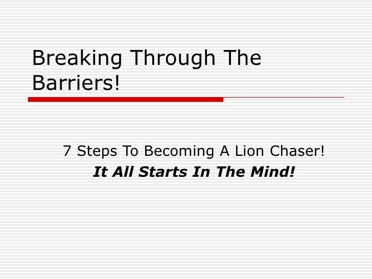 Breaking Through The Barriers! 7 Steps To Becoming A Lion Chaser! It All Starts In The Mind!
