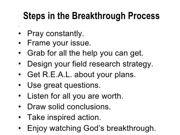 <ul><li>Steps in the Breakthrough Process </li></ul><ul><li>. </li></ul><ul><li>Pray constantly . </li></ul><ul><li>Frame ...