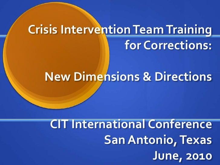 Crisis Intervention Team Training for Corrections:New Dimensions & DirectionsCIT International ConferenceSan Antonio, Tex...