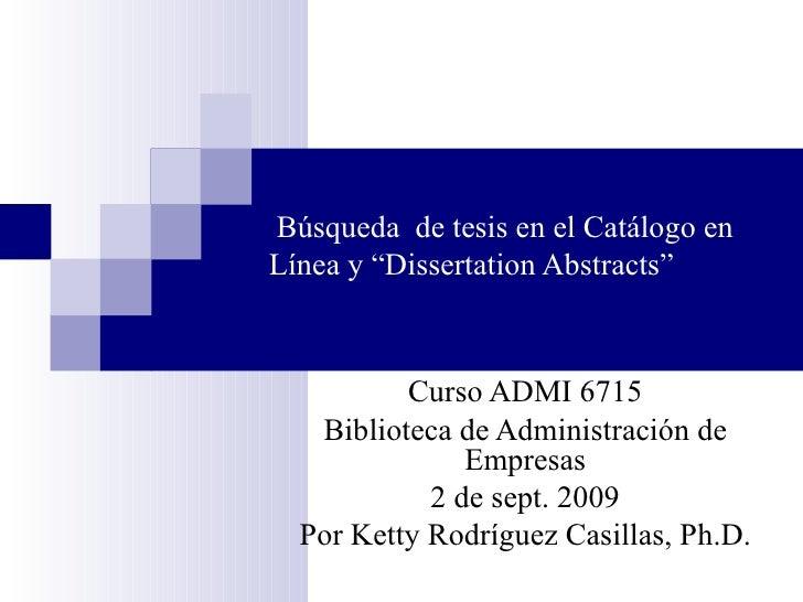 """Búsqueda  de tesis en el Catálogo en Línea y """"Dissertation Abstracts""""  Curso ADMI 6715 Biblioteca de Administración de Emp..."""
