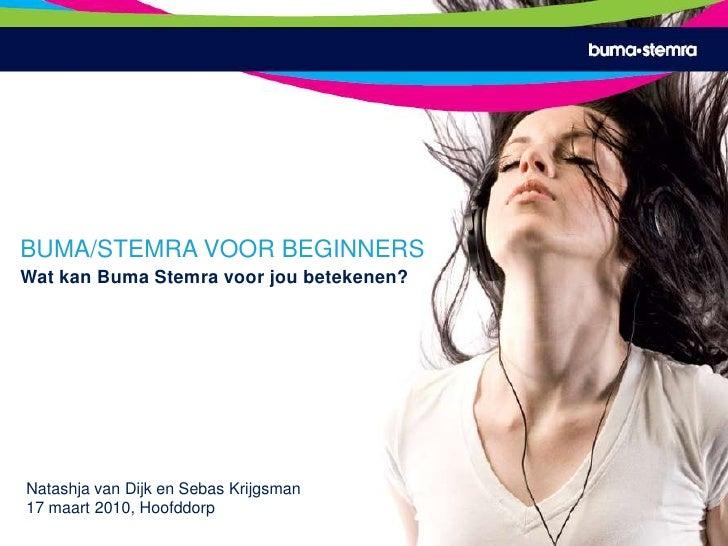 Buma/Stemra voor beginners<br />Wat kan Buma Stemra voor jou betekenen?<br />Buma voor Beginners<br />Wat Buma/Stemra voor...