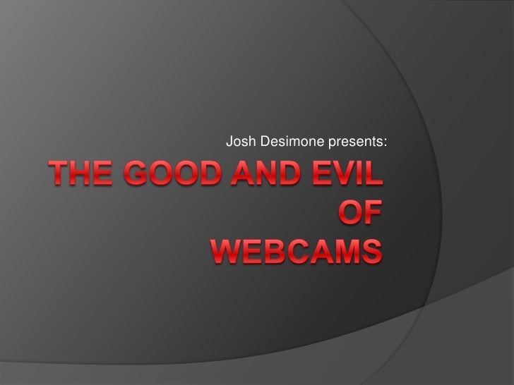 Josh Desimone presents:<br />The good and evil ofWebcams<br />