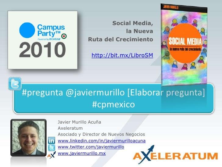 Social Media, <br />la Nueva <br />Ruta del Crecimiento<br />http://bit.mx/LibroSM<br />#pregunta@javiermurillo [Elaborar ...