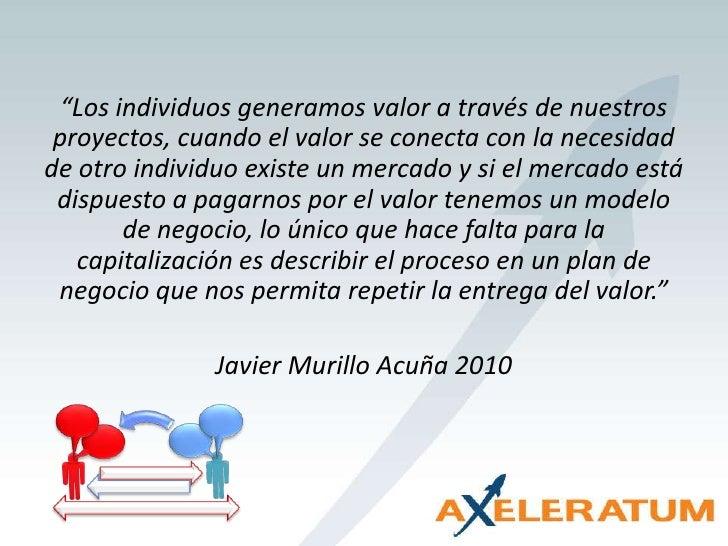 """""""Los individuos generamos valor a través de nuestros proyectos, cuando el valor se conecta con la necesidad de otro indivi..."""