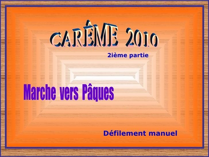 CARÊME  2010 2ième partie Marche  vers  Pâques Défilement manuel