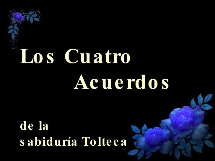 Los Cuatro    Acuerdos de la  sabiduría Tolteca