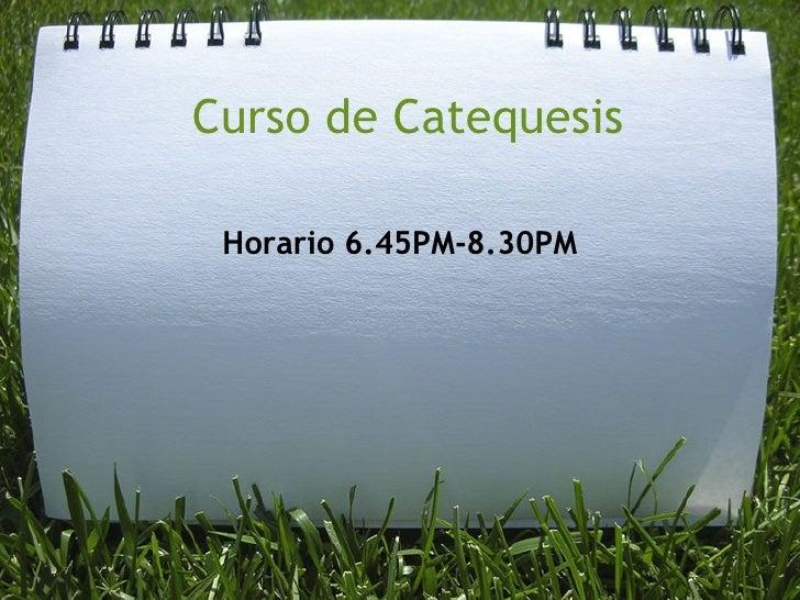 Curso de Catequesis Horario 6.45PM-8.30PM