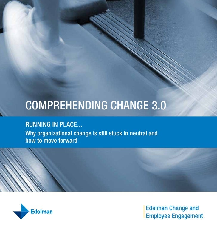 Comprehending Change 3.0 rUnning in pLaCe... Why organizational change is still stuck in neutral and how to move forward