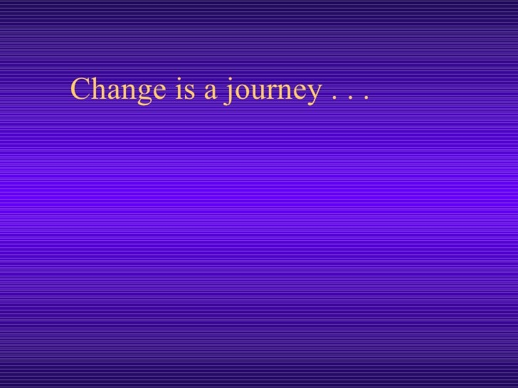 Change is a journey . . .