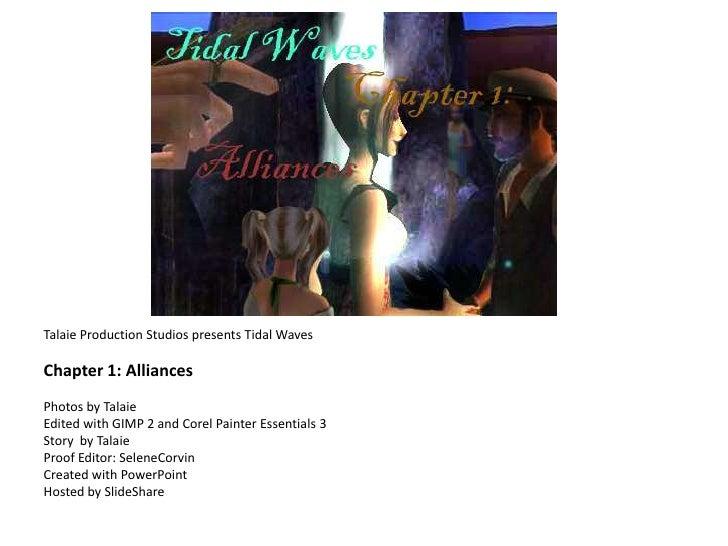 Talaie Production Studios presents Tidal WavesChapter 1: AlliancesPhotos by TalaieEdited with GIMP 2 and Corel Painter Ess...