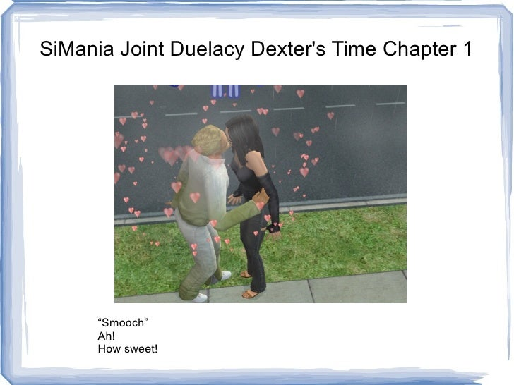 """SiMania Joint Duelacy Dexter's Time Chapter 1 """"Smooch"""" Ah! How sweet!"""