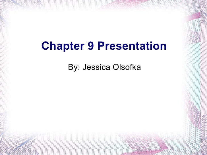 Chapter 9 Presentation <ul>By: Jessica Olsofka </ul>