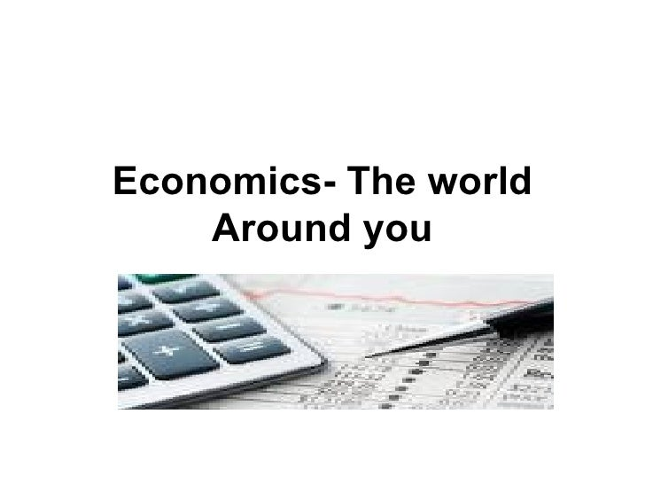 Economics- The world Around you