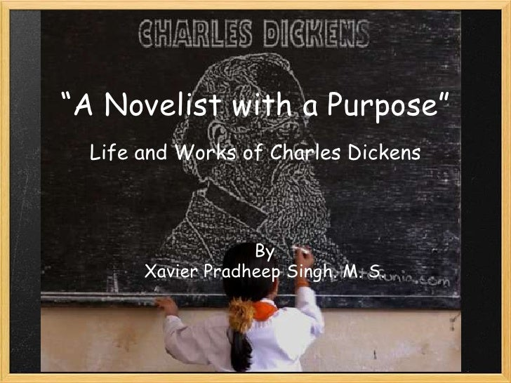 """""""A Novelist with a Purpose""""<br />Life and Works of Charles Dickens<br />By<br />Xavier Pradheep Singh. M. S.<br />"""