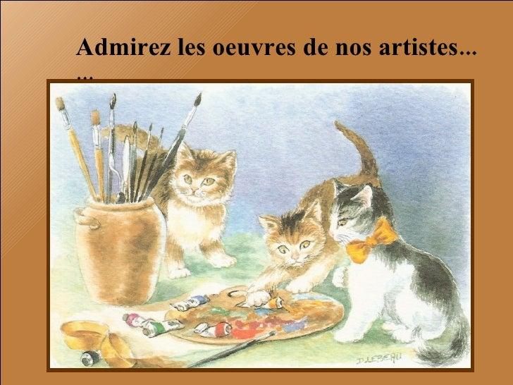 Admirez les oeuvres de nos artistes... …