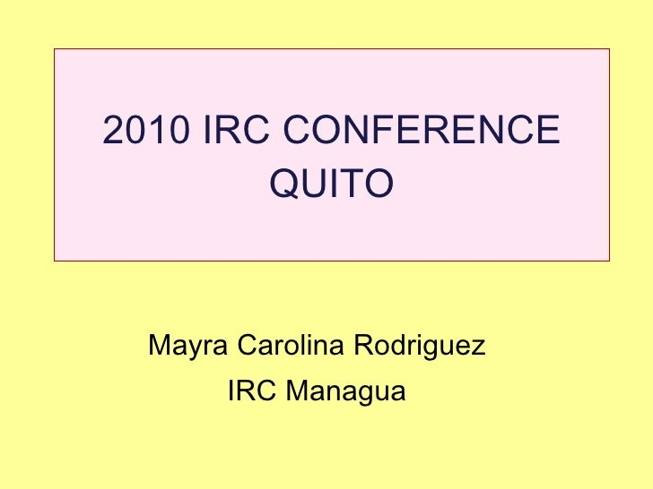 2010 IRC CONFERENCE QUITO Mayra Carolina Rodriguez  IRC Managua