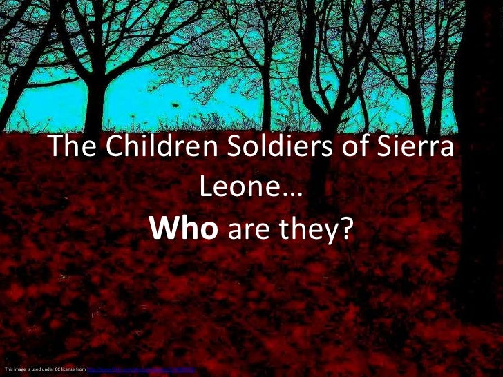The Children Soldiers of Sierra Leone…Who are they?<br />This image is used under CC license from http://www.flickr.com/ph...