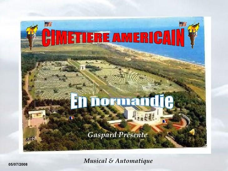 CIMETIERE AMERICAIN En normandie  Gaspard Présente   05/07/2008 Musical & Automatique